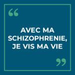 Avec ma schizophrénie, je vis ma vie
